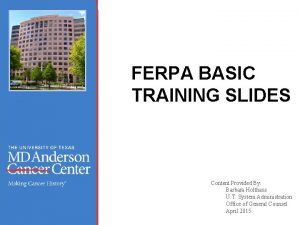 FERPA BASIC TRAINING SLIDES Content Provided By Barbara
