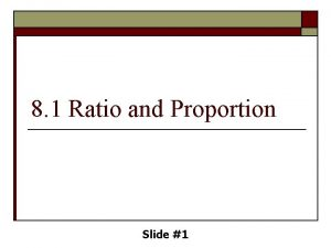 8 1 Ratio and Proportion Slide 1 ObjectivesAssignment