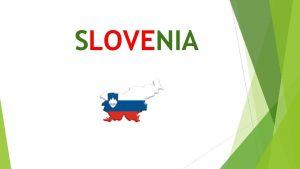 SLOVENIA WHERE IS SLOVENIA Slovenia borders Italy to