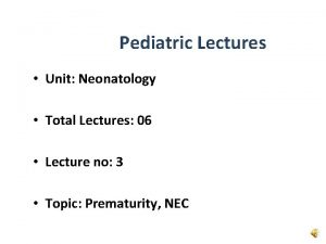 Pediatric Lectures Unit Neonatology Total Lectures 06 Lecture