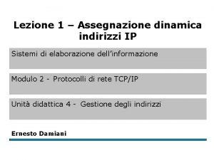 Lezione 1 Assegnazione dinamica indirizzi IP Sistemi di