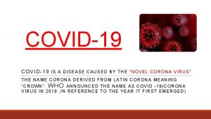 COVID19 IS A DISEASE CAUSED B Y THE