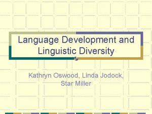 Language Development and Linguistic Diversity Kathryn Oswood Linda