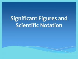 Significant Figures and Scientific Notation What is a