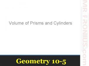 Volume of Prisms and Cylinders Geometry 10 5