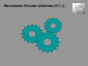 Movimiento Circular Uniforme MCU Al movimiento en giro