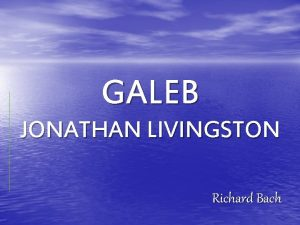 GALEB JONATHAN LIVINGSTON Richard Bach Richard Bach Roen