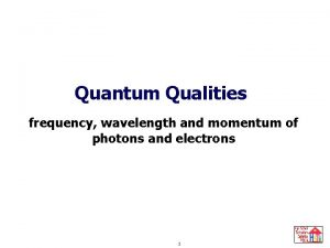 Quantum Qualities frequency wavelength and momentum of photons