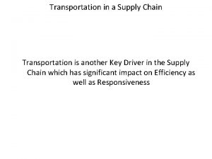 Transportation in a Supply Chain Transportation is another