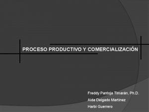 PROCESO PRODUCTIVO Y COMERCIALIZACIN Freddy Pantoja Timarn Ph