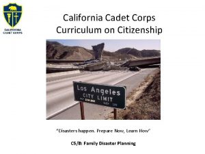 California Cadet Corps Curriculum on Citizenship Disasters happen