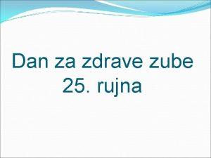 Dan za zdrave zube 25 rujna Usta su