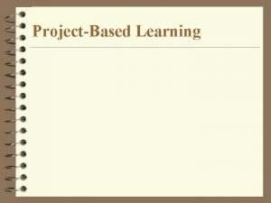 ProjectBased Learning Eight Features of ProjectBased Learning 1
