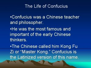 The Life of Confucius Confucius was a Chinese