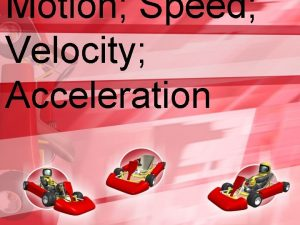 Motion Speed Velocity Acceleration What Is Motion Motion