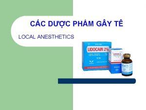 CC DC PHM G Y T LOCAL ANESTHETICS