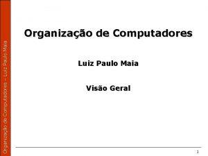 Organizao de Computadores Luiz Paulo Maia Organizao de