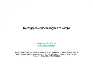 Investigaes epidemiolgicas de campo maranhaoensp fiocruz br emaranhaohotmail