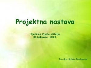 Projektna nastava Sjednica Vijea uitelja 30 kolovoza 2013