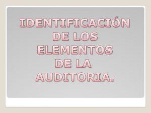 IDENTIFICACIN DE LOS ELEMENTOS DE LA AUDITORIA Procedimientos