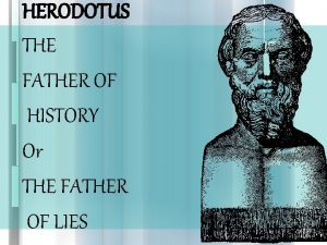 HERODOTUS THE FATHER OF HISTORY Or THE FATHER