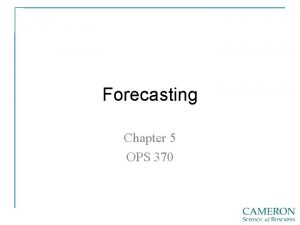 Forecasting Chapter 5 OPS 370 Forecasting What is