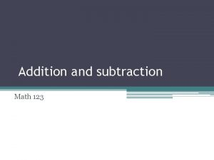 Addition and subtraction Math 123 Addition of whole