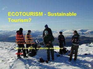 ECOTOURISM Sustainable Tourism Rural Tourism Village Tourism Nature