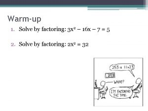 Warmup 1 Solve by factoring 3 x 2