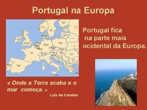 Portugal na Europa Portugal fica na parte mais