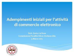 Adempimenti iniziali per lattivit di commercio elettronico Dott