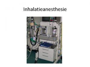 Inhalatieanesthesie Inhalatieanesthesie Voordelen Anesthesiediepte goed te regelen Minder