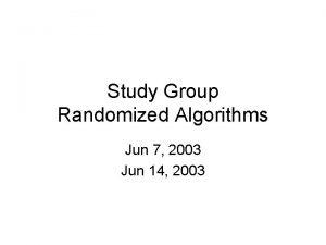 Study Group Randomized Algorithms Jun 7 2003 Jun