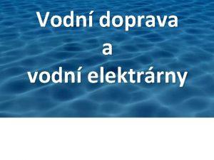 Vodn doprava a vodn elektrrny Kateina Moravcov 9