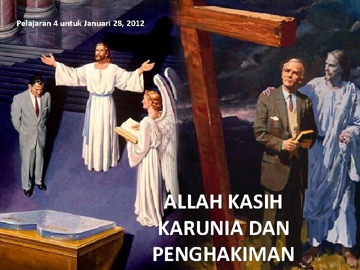 Pelajaran 4 untuk Januari 28 2012 ALLAH KASIH