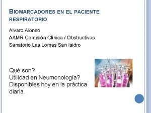 BIOMARCADORES EN EL PACIENTE RESPIRATORIO Alvaro Alonso AAMR
