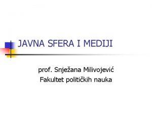 JAVNA SFERA I MEDIJI prof Snjeana Milivojevi Fakultet