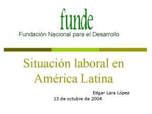 Fundacin Nacional para el Desarrollo Situacin laboral en