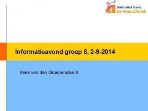 Informatieavond groep 8 2 9 2014 Kees van
