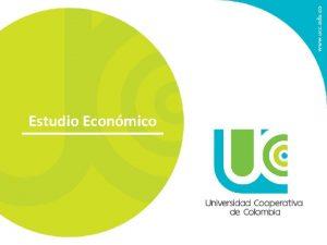 Estudio Econmico Objetivo del Estudio Econmico Determinar el