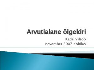 Arvutialane igekiri Kadri Vilsoo november 2007 Kohilas Vajutada