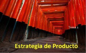 Tema 2 Estrategia de Producto Producto Todo aquello