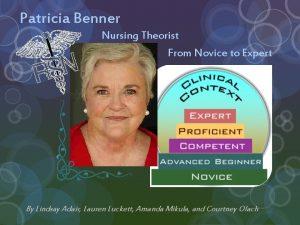 Patricia Benner Nursing Theorist From Novice to Expert