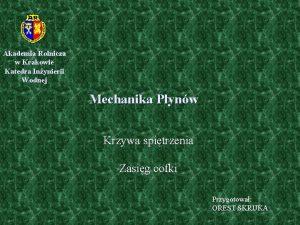 Akademia Rolnicza w Krakowie Katedra Inynierii Wodnej Mechanika