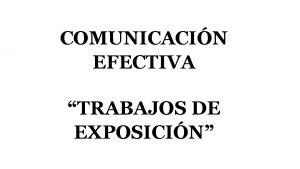 COMUNICACIN EFECTIVA TRABAJOS DE EXPOSICIN COMUNICACIN EFECTTIVA NOMBRES