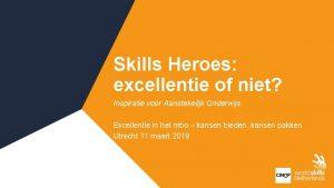 Skills Heroes excellentie of niet Inspiratie voor Aanstekelijk