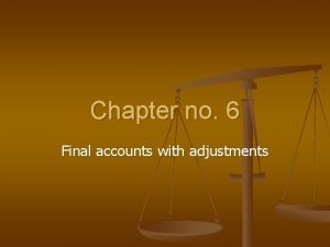 Chapter no 6 Final accounts with adjustments meaning