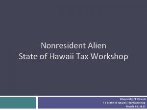 Nonresident Alien State of Hawaii Tax Workshop University