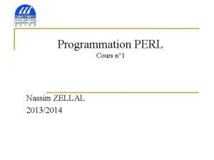 Programmation PERL Cours n 1 Nassim ZELLAL 20132014