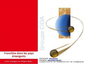 Groupe CIOA Franchise dans les pays mergents Votre